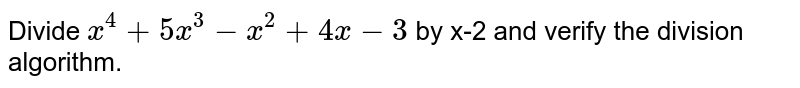 Divide `x^(4)+5x^(3)-x^(2)+4x-3` by x-2 and verify the division algorithm.