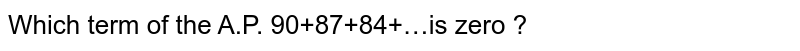 Which term of the A.P. 90+87+84+…is zero ?