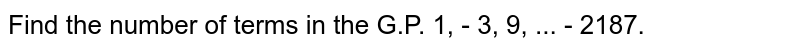Find the number of terms in the G.P. 1, - 3, 9, ... - 2187.