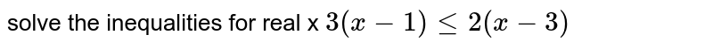 solve the inequalities for real x  `3(x -1)  le 2(x -3)`
