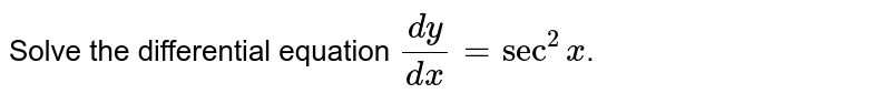 Solve the differential equation `(dy)/(dx)=sec^(2)x`.