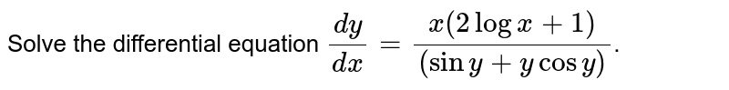 Solve the differential equation `(dy)/(dx)=(x(2logx+1))/((siny+ycosy))`.