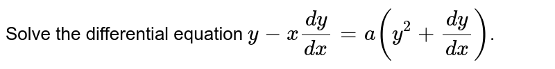 Solve the differential equation `y-x(dy)/(dx)=a(y^(2)+(dy)/(dx))`.