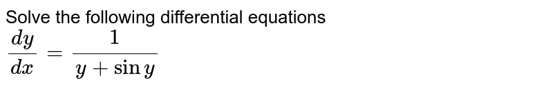 Solve the following differential equations <br> `(dy)/(dx)=(1)/(y+siny)`