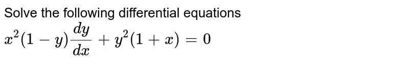 Solve the following differential equations <br> `x^(2)(1-y)(dy)/(dx)+y^(2)(1+x)=0`
