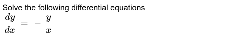 Solve the following differential equations <br> `(dy)/(dx)=-(y)/(x)`
