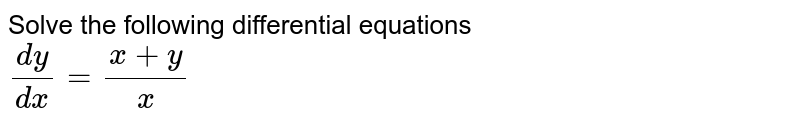 Solve the following differential equations <br> `(dy)/(dx)=(x+y)/(x)`
