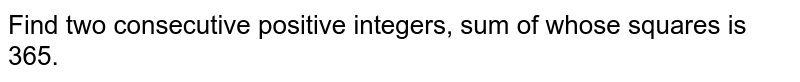Find two consecutive positive   integers, sum of whose squares is 365.
