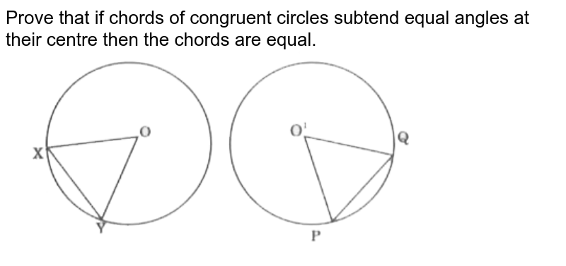 """Prove that if chords of congruent circles subtend equal angles at their centre then the chords are equal. <br> <img src=""""https://d10lpgp6xz60nq.cloudfront.net/physics_images/CPC_CBA_MAT_IX_C12_E02_002_Q01.png"""" width=""""80%"""">"""