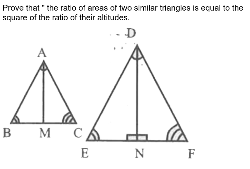 """Prove that """" the ratio of areas of two similar triangles is equal to the square of the ratio of their altitudes. <br> <img src=""""https://d10lpgp6xz60nq.cloudfront.net/physics_images/CPC_CBA_ES_MAT_X_MQP_09_E01_037_Q01.png"""" width=""""80%"""">"""