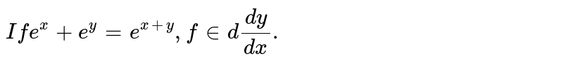 `If e^(x)+ e^(y) = e^(x+y), find dy/dx.`