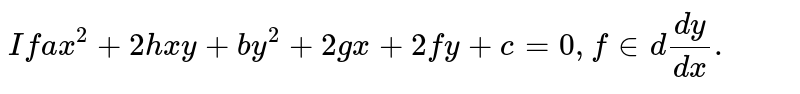 `If ax^(2) + by^(2) + 2gx + 2fy + c = 0, find dy/dx.`