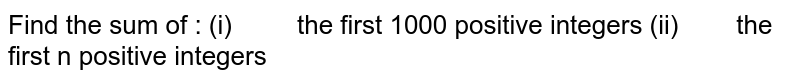 Find the sum of : (i)  the first 1000   positive integers (ii)  the first n positive   integers