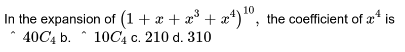 In the expansion of `(1+x+x^3+x^4)^10,` the coefficient of `x^4` is `^40 C_4` b. `^10 C_4` c. `210` d. `310`