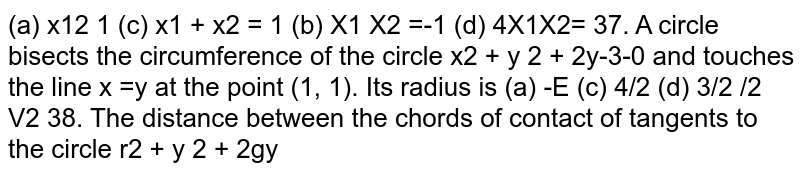 A circle bisects the circumference of the circle `x^2+ y^2 +2y -3=0` and touches the line `x= y` at the point `(1, 1)`. Its radius is