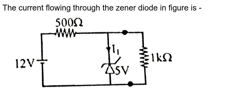 """The current flowing through the zener diode in figure is - <br> <img src=""""https://d10lpgp6xz60nq.cloudfront.net/physics_images/CP_JM_PHY_PT_RT_02_E01_030_Q01.png"""" width=""""80%"""">"""