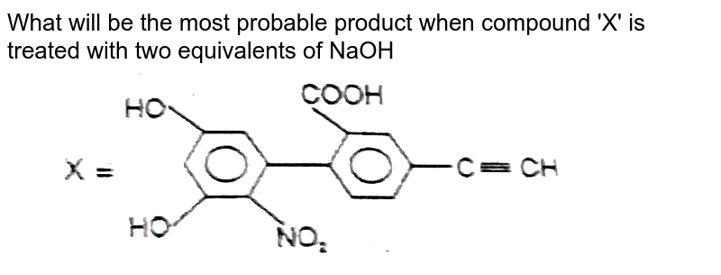 """What will be the most probable product when compound 'X' is treated with two equivalents of NaOH <br> <img src=""""https://d10lpgp6xz60nq.cloudfront.net/physics_images/RES_ORG_RK_JA_C09_E01_1539_Q01.png"""" width=""""80%"""">"""