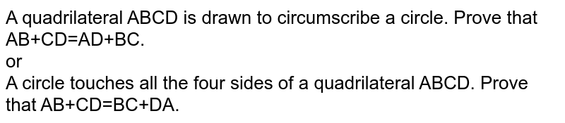 A quadrilateral ABCD is drawn to circumscribe a circle. Prove that AB+CD=AD+BC. <br> or <br> A circle touches all the four sides of a quadrilateral ABCD. Prove that AB+CD=BC+DA.