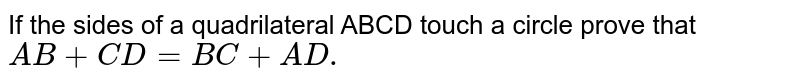 If the sides of a quadrilateral ABCD touch a circle prove that <br> `AB+CD=BC+AD.`