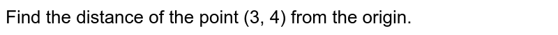 Find the distance of the point (3, 4) from the origin.