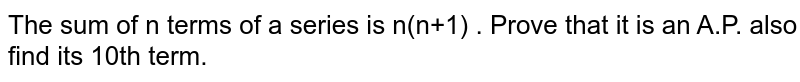 The sum of n terms of a series is n(n+1) . Prove that it is an A.P. also find its 10th term.