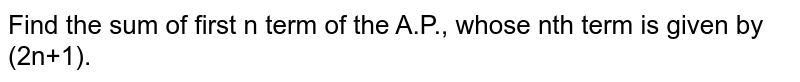 Find the sum of first n term  of the  A.P., whose nth term is given by (2n+1).