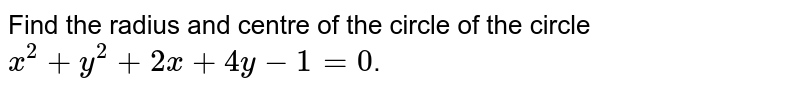 Find the radius and centre of the circle of the circle `x^(2) + y^(2) + 2x + 4y -1=0`.