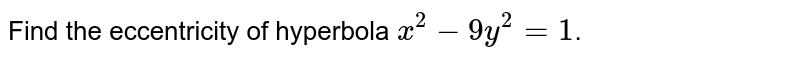 Find the eccentricity of hyperbola `x^(2)-9y^(2)=1`.