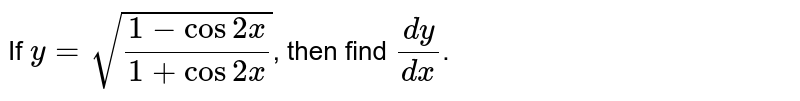 If `y=sqrt((1-cos 2x)/(1+cos 2x))`, then find `(dy)/(dx)`.