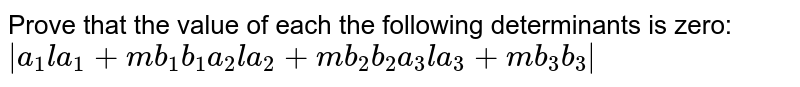 Prove that the value of each the following   determinants is zero: `|[a_1,l a_1+mb_1,b_1],[a_2,l a_2+mb_2,b_2],[a_3,l a_3+m b_3,b_3]|`
