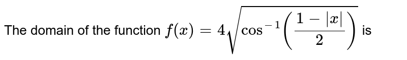 The domain of the function `f(x)=4sqrt(cos^(-1)((1-|x|)/(2)))` is