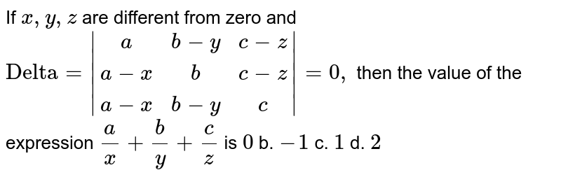"""If `x ,y ,z` are different from zero and `""""Delta""""=