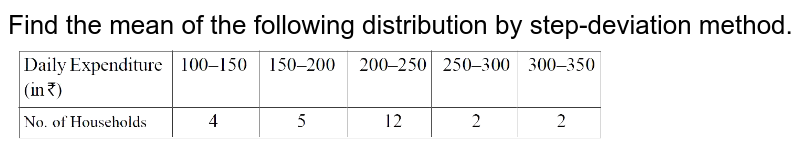 """Find the mean of the following distribution by step-deviation method. <br> <img src=""""https://d10lpgp6xz60nq.cloudfront.net/physics_images/DBT_SM_MAT_X_C14_E03_006_Q01.png"""" width=""""80%"""">"""