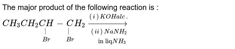 """The major product of the following reaction is : <br> `CH_3CH_2underset(Br)underset(