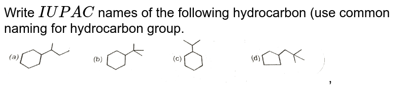 """Write `IUPAC` names of the following hydrocarbon (use common naming for hydrocarbon group. <br> <img src=""""https://d10lpgp6xz60nq.cloudfront.net/physics_images/RES_CHM_ORG_XI_C01_E01_036_Q01.png"""" width=""""80%"""">  ,"""