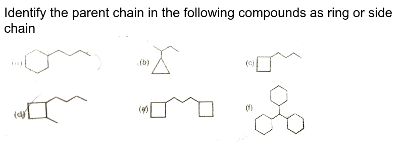 """Identify the parent chain in the following compounds as ring or side chain <br> <img src=""""https://d10lpgp6xz60nq.cloudfront.net/physics_images/RES_CHM_ORG_XI_C01_E01_037_Q01.png"""" width=""""80%"""">"""