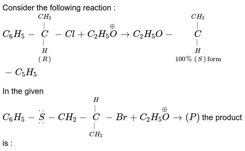 """Consider the following reaction : <br> `C_(6)H_(5)-underset((R))underset(H) underset(