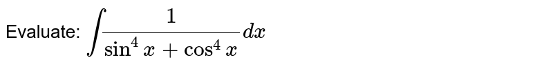 Evaluate: `int1/(sin^4x+cos^4x)dx`