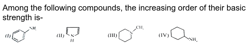 """Among the following compounds, the increasing order of their basic strength is- <br> <img src=""""https://d10lpgp6xz60nq.cloudfront.net/physics_images/ALN_CHM_ASBS_E01_075_Q01.png"""" width=""""80%"""">"""