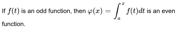 If `f(t)` is an odd function, then `varphi(x)=int_a^xf(t)dt` is an even function.