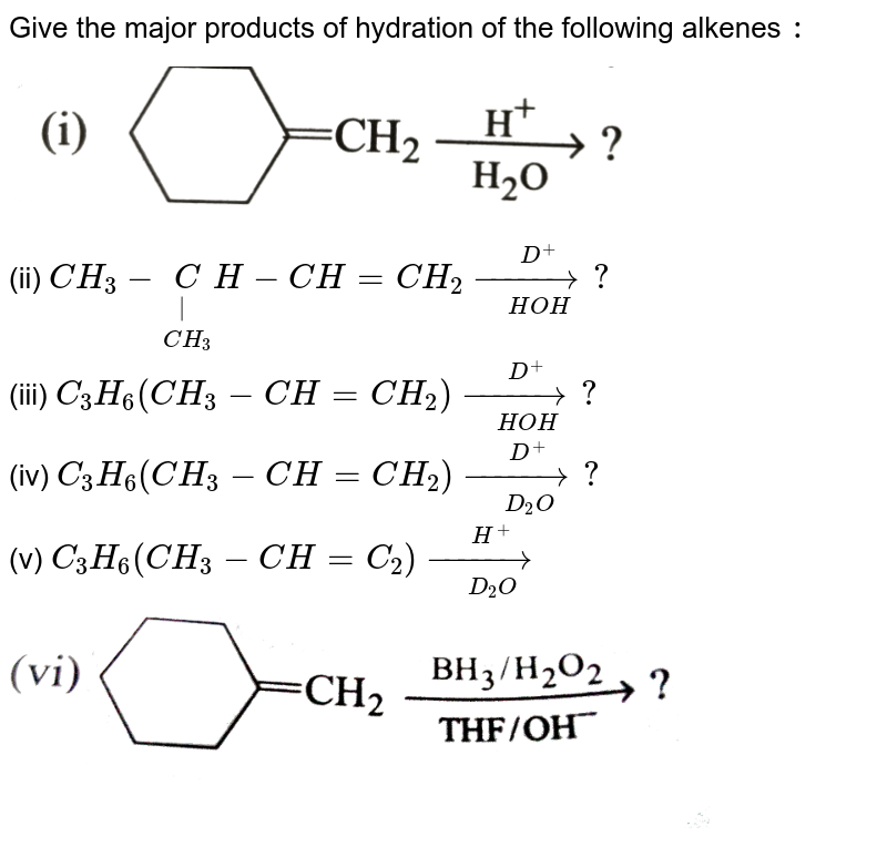 """Give the major products of hydration of the following alkenes `:` <br> <img src=""""https://d10lpgp6xz60nq.cloudfront.net/physics_images/GRB_ORG_CHM_P2_C10_E01_054_Q01.png"""" width=""""80%""""> <br>(ii) `CH_(3)-underset(CH_(3))underset(