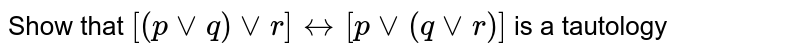 Show that `[(pvvq)vvr] harr [pvv(qvvr)]` is a tautology
