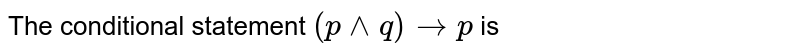 The conditional statement `(p^^q)  to p ` is