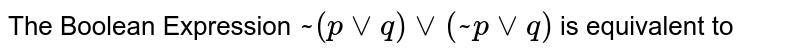The Boolean Expression `~(pvvq) vv(~pvvq)` is equivalent to