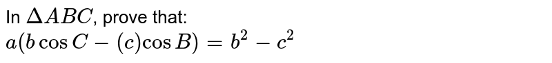 In `DeltaABC`, prove that: <br> `a(bcosC-(c)cosB)=b^(2)-c^(2)`