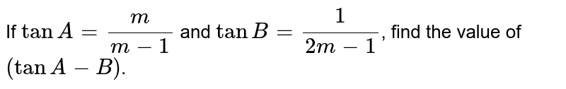 If `tanA=m/(m-1)` and `tanB=1/(2m-1)`, find the value of `(tanA-B)`.