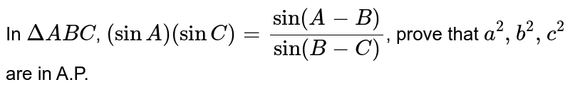 In `DeltaABC`, `(sinA)(sinC) = (sin(A-B))/(sin(B-C))`, prove that `a^(2),b^(2),c^(2)` are in A.P.