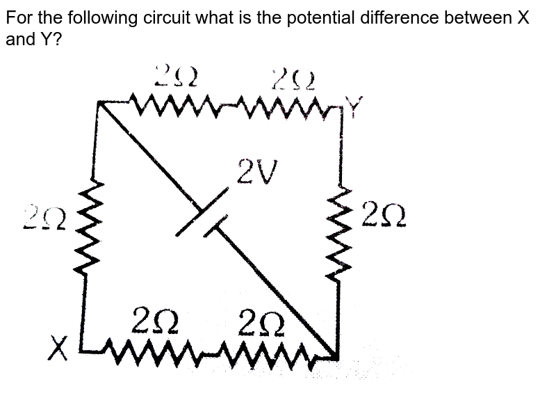 """For the following circuit what is the potential difference between X and Y?  <br> <img src=""""https://d10lpgp6xz60nq.cloudfront.net/physics_images/ALN_PHY_C05_S01_024_Q01.png"""" width=""""80%"""">"""