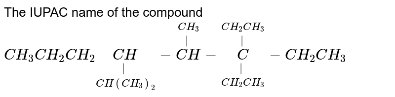 The IUPAC name of the compound  <br> `CH_(3)CH_(2)CH_(2)underset(CH(CH_(3))_(2))underset(|)(CH)-overset(CH_(3))overset(|)(CH)-underset(CH_(2)CH_(3))underset(|)overset(CH_(2)CH_(3))overset(|)(C)-CH_(2)CH_(3)`
