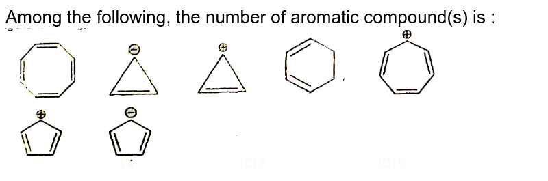 """Among the following, the number of aromatic compound(s) is :  <br>  <img src=""""https://d10lpgp6xz60nq.cloudfront.net/physics_images/VBA_RT_7_E01_438_Q01.png"""" width=""""80%"""">"""